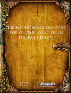100 Random Encounters for on the Road or in the Wilderness (PFRPG)