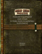 Foolish Equipment and Items - A Hero Kids Compatible Supplement
