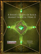 A Baker's Dozen of Black Market Magical Items II (PFRPG)