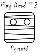 Play Dead #2: Pyramid