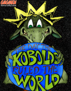 The Day the Kobolds Ruled the World