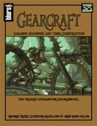 Gearcraft: Amazing Machines and Their Construction: The True20 Steampunk Sourcebook