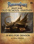 Old School Fantasy #1: A Keg for Dragon (Fantasy Craft Edition)