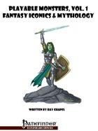 Playable Monsters Vol. 1: Fantasy Iconics & Mythology