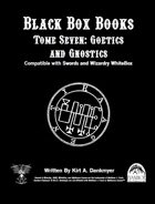 Black Box Books -- Tome Seven: Goetics and Gnostics