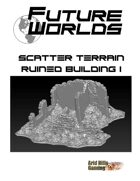 Future Worlds Scatter Terrain:  Ruined Building #1