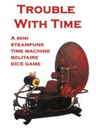 Trouble With Time - A Steampunk Time Machine Mini Solitaire Dice Game