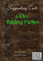 6 Orc Raiding Parties