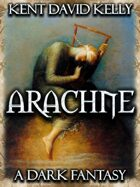 ARACHNE - An Epic Work of Dark Fantasy