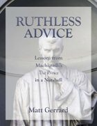 Ruthless Advice: Lessons from Machiavelli's The Prince in a Nutshell