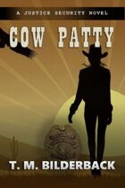 Cow Patty - A Justice Security Novel