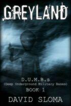 Greyland: D.U.M.B.s (Deep Underground Military Bases) - Book 1