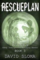 Rescueplan: D.U.M.B.s (Deep Underground Military Bases) - Book 3
