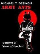 Michael T. Desing's Army Ants Volume 2: Year of the Ant
