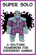 Super Solo: A Solitaire Framework for Superhero Gaming