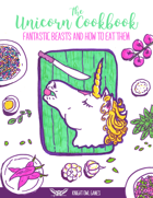 The Unicorn Cookbook - Fantastic Beasts and How to Eat Them