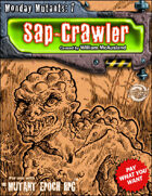 Monday Mutants 7: Sap-Crawler