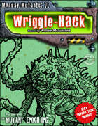 Monday Mutants 11: Wriggle-Hack