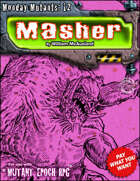 Monday Mutants 12: Masher
