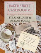 Baker Street Casebook #3: Strange Cases & Distant Places