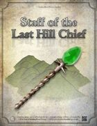 Staff of the Last Hill Chief