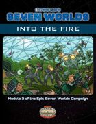 Seven Worlds Module 3: Into the Fire