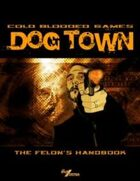 Dog Town: The Felon's Handbook