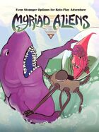 MYRIAD ALIENS - Even Stranger Options for Role-Play Adventure