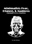 Minimalist: Fear, Disgust, & Madness