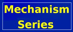 Mechanism Series