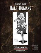 Template Races: Half-Humans