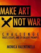 Make Art Not War Challenge: Rules, Essays, and 31 Creative Prompts