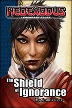 NeoExodus Legendary Tales: The Shield of Ignorance (Ebook)