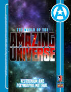 World  of the Amazing Universe: Neutronium and Polymorphic Material (Super-Powered by M&M)