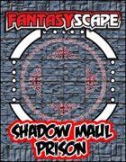 Fantasyscape: Shadow Maul Prison