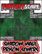 Fantasyscape: Shadow Maul Prison Sewers