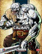 Monsters of NeoExodus: Caliban (PFRPG)