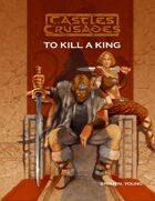 Castles & Crusades To Kill a King