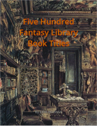Five Hundred Fantasy Library Book Titles