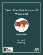 Tavern Tales - Mini Adventure #2: What a Trip! (5e)