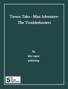 Tavern Tales - Mini Adventure: The Troubleshooters (5e)