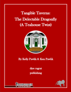 Tangible Taverns: The Delectable Dragonfly (A Tea House Twist) (PFRPG)