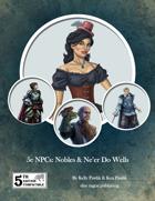 5e NPCs: Nobles & Ne'er Wells