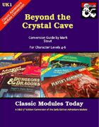 Classic Modules Today: UK1 Beyond the Crystal Cave (5e)