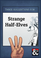 Three Suggestions for Strange Half-Elves
