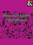Maxwell's Magic Miscellanea