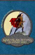 Martial Archetypes: Legendary Hero