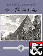 Iconic Encounters: B4 - the Lost City