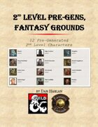 2nd Level Pregens for Fantasy Grounds