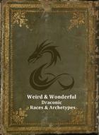 Weird & Wonderful: Draconic Races & Archetypes